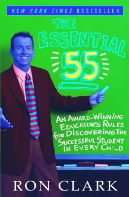 Essential 55 : An Award-Winning Teachers Rules for Discovering the Successful Student in Every Child, RON CLARK