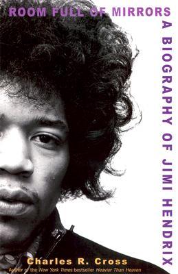 Room Full Of Mirrors: A Biography Of Jimi Hendrix, Charles R. Cross