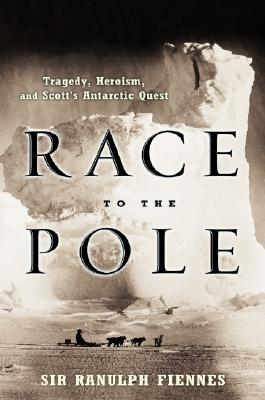 Race to the Pole: Tragedy, Heroism, and Scott's Antarctic Quest, Ranulph Fiennes