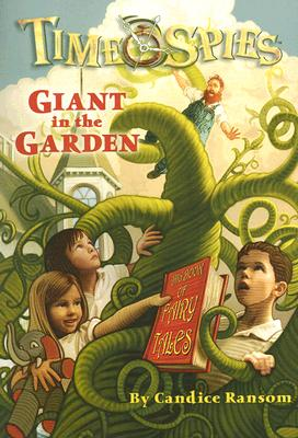 Giant in the Garden: Time Spies, Book 3, Ransom, Candice