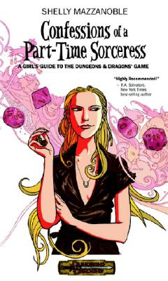 Confessions of a Part-time Sorceress: A Girl's Guide to the D&D Game (Dungeons & Dragons), Mazzanoble, Shelly