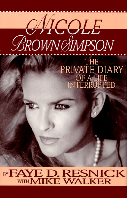 Nicole Brown Simpson: The Private Diary of a Life Interrupted, Faye D. Resnick, Mike Walker
