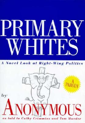 Image for Primary Whites: A Novel Look at Right-Wing Politics