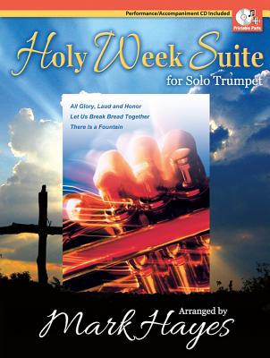 Image for Holy Week Suite for Solo Trumpet: All Glory, Laud and Honor/Let Us Break Bread Together/There Is a Fountain (Brass Solos & Collections, Trumpet, Piano, Performance/Accompaniment CD)