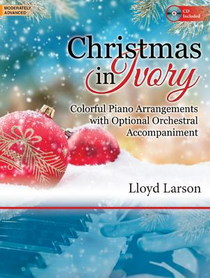 Image for Christmas in Ivory: Colorful Piano Arrangements with Optional Orchestral Accompaniment