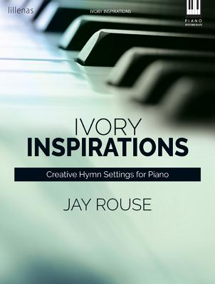 Image for Ivory Inspirations: Creative Hymn Settings for Piano