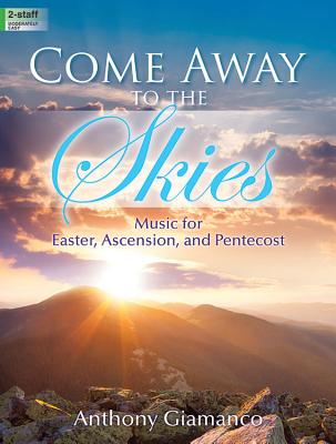 Image for Come Away to the Skies: Music for Easter, Ascension, and Pentecost (Sacred Organ, Organ 2-staff)