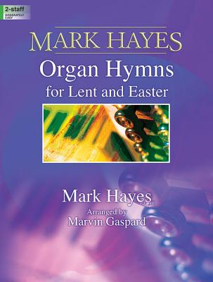 Image for Mark Hayes: Organ Hymns for Lent and Easter (Sacred Organ, Organ 2-staff)