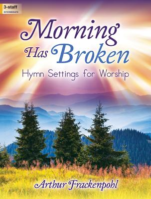Image for Morning Has Broken: Hymn Settings for Worship (Sacred Organ, Organ 3-staff)