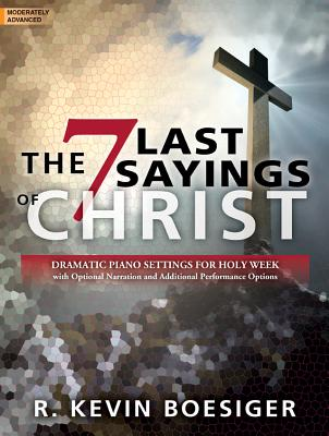 Image for The Seven Last Sayings of Christ: Dramatic Piano Settings for Holy Week