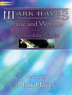 Image for 70/2021L Mark Hayes: Praise and Worship for the Intermediate Pianist