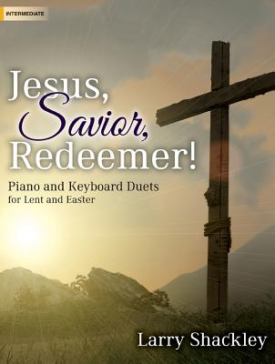 Image for Jesus, Savior, Redeemer!: Piano and Keyboard Duets for Lent and Easter