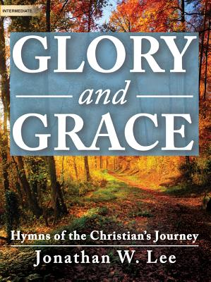 Image for Glory and Grace: Hymns of the Christian's Journey