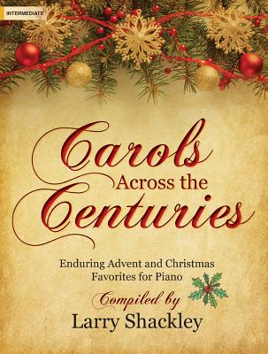 Image for Carols Across the Centuries: Enduring Advent and Christmas Favorites for Piano
