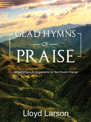 Image for Glad Hymns of Praise: Artistic Hymn Arrangements for the Church Pianist