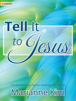 Image for Tell It to Jesus: Contemporary Hymn Settings for Piano