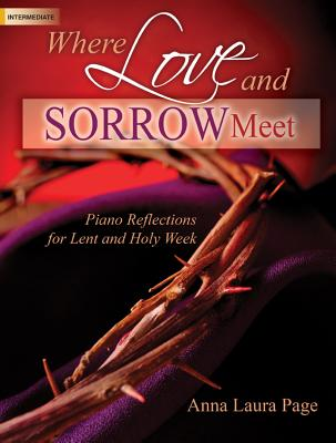 Image for Where Love and Sorrow Meet: Piano Reflections for Lent and Holy Week