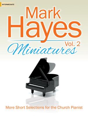 Image for Mark Hayes Miniatures, Vol. 2: More Short Selections for the Church Pianist