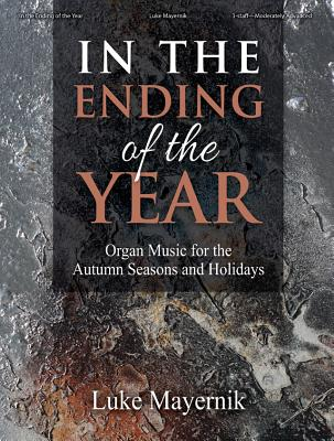 Image for In the Ending of the Year: Organ Music for the Autumn Seasons and Holidays