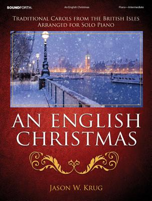Image for An English Christmas: Traditional Carols from the British Isles Arranged for Solo Piano
