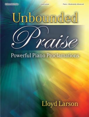 Image for 70/2128L Unbounded Praise: Powerful Piano Proclamations
