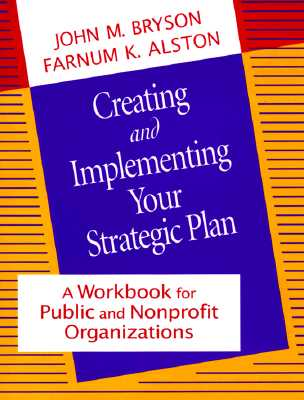 Image for Creating and Implementing Your Strategic Plan: A Workbook for Public and Nonprofit Organizations (Bryson on Strategic Planning)