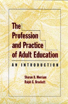 Image for The Profession and Practice of Adult Education: An Introduction (Jossey Bass Higher & Adult Education Series)