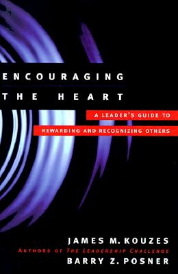 Image for Encouraging the Heart: A Leader's Guide to Rewarding and Recognizing Others (J-B Leadership Challenge: Kouzes/Posner)