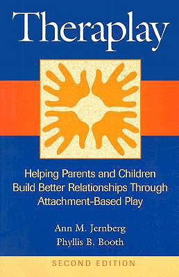Image for Theraplay: Helping Parents and Children Build Better Relationships Through Attachment-Based Play