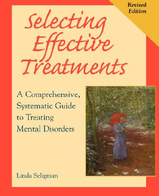 Image for Selecting Effective Treatments: A Comprehensive, Systematic Guide for Treating Mental Disorders