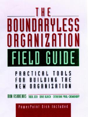 Image for The Boundaryless Organization Field Guide : Practical Tools or Building the New Organization