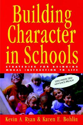 Image for Building Character in Schools: Practical Ways to Bring Moral Instruction to Life