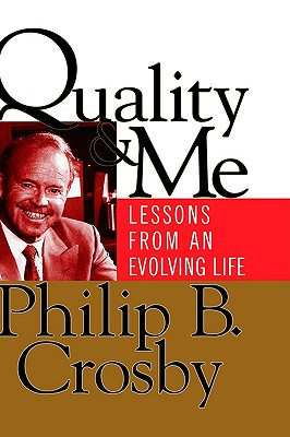 Quality and Me: Lessons from an Evolving Life, Crosby, Philip B.