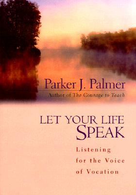 Image for Let Your Life Speak: Listening for the Voice of Vocation