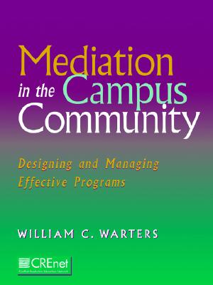 Mediation in the Campus Community: Designing and Managing Effective Programs, Warters, William C.