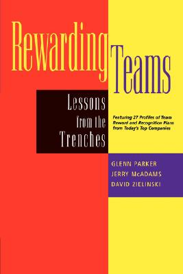 Rewarding Teams : Lessons From the Trenches, Parker, Glenn M.; David Zielinski; Jerry McAdams