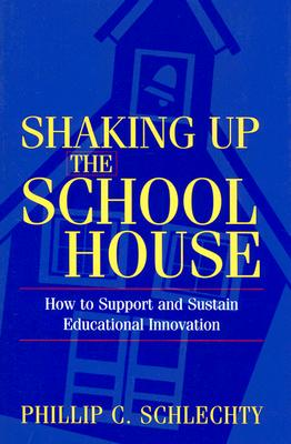 Image for Shaking Up the Schoolhouse: How to Support and Sustain Educational Innovation