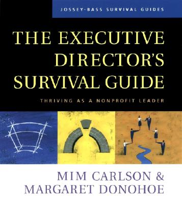 The Executive Director's Survival Guide: Thriving as a Nonprofit Leader, Carlson, Mim; Donohoe, Margaret