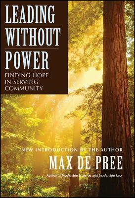Leading Without Power: Finding Hope in Serving Community, Paperback Edition, De Pree, Max