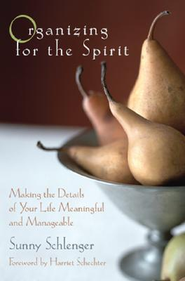 Organizing for the Spirit: Making the Details of Your Life Meaningful and Manageable, Sunny Schlenger