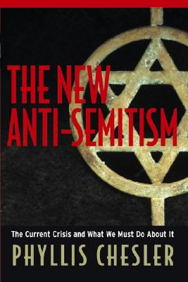 The New Anti-Semitism : The Current Crisis and What We Must Do About It, Chesler, Phyllis