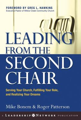 Image for Leading from the Second Chair: Serving Your Church, Fulfilling Your Role, and Realizing Your Dreams (Jossey-Bass Leadership Network Series)