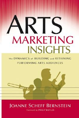 Image for Arts Marketing Insights: The Dynamics of Building and Retaining Performing Arts Audiences