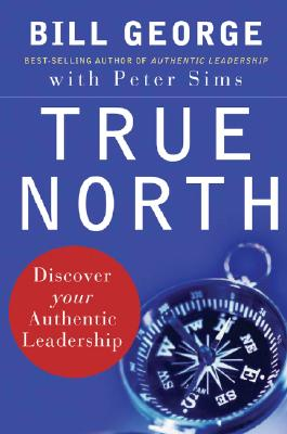Image for TRUE NORTH DISCOVER YOUR AUTHENTIC LEADERSHIP