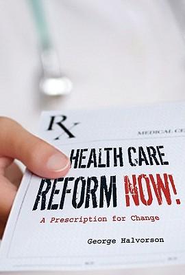Health Care Reform Now!: A Prescription for Change, George C. Halvorson