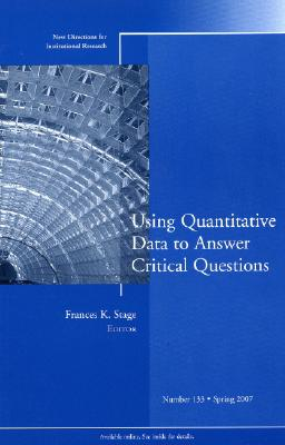 Using Quantitative Data to Answer Critical Questions: New Directions for Institutional Research, Number 133