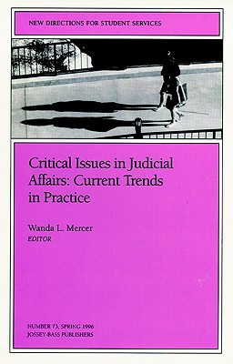 Image for Critical Issues in Judicial Affairs: Current Trends in Practice: New Directions for Student Services, Number 73 (J-B SS Single Issue Student Services)