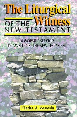 The Liturgical Witness Of The New Testament, Charles M. Mountain