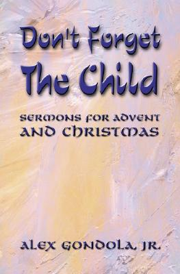 Image for Don't Forget The Child, Sermons For Advent and Christmas