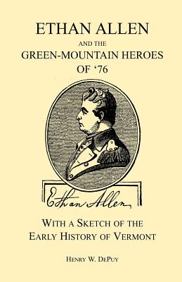 Image for Ethan Allen and the Green-Mountain Heroes of '76, with a Sketch of the Early History of Vermont